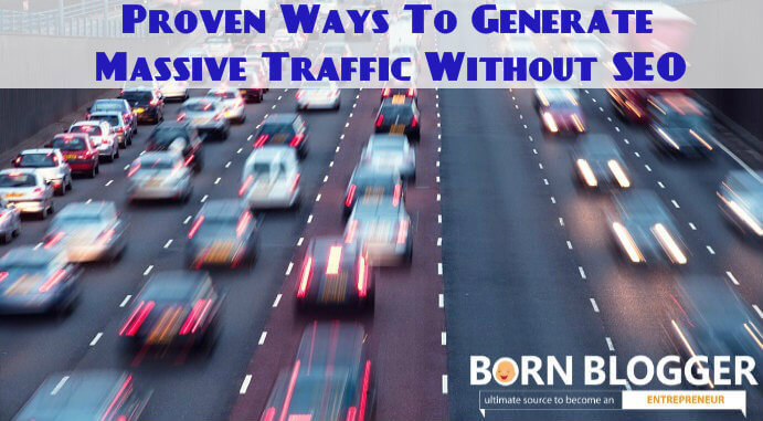 10 Proven Ways To Drive Massive Traffic Without SEO!