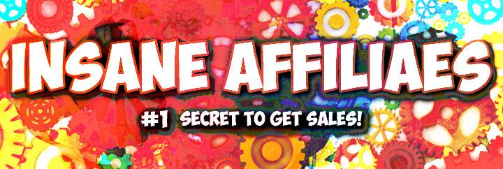 Insane Affiliates - #1 Secret for Getting Sales in Affiliate Marketing